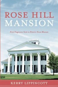 "book cover to ""Rose Hill Mansion: From Progressive Farm to Historic House Museum"""
