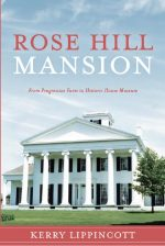 Rose Hill Mansion: From Progressive Farm to Historic House Museum by Kerry Lippincott