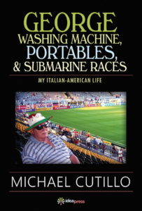 Cover of the book George Washing Machine, Portables & Submarine Races: My Italian-American Life by Michael Cutillo