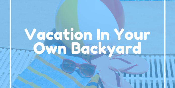 Vacation Inyour Own Backyard Tip•